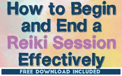 How to Begin and End a Reiki Session Effectively