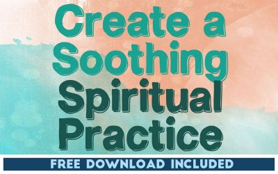 Create a Soothing Spiritual Practice