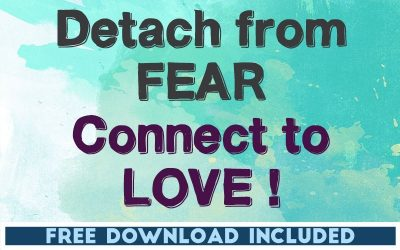 Detach from Fear, Connect to Love