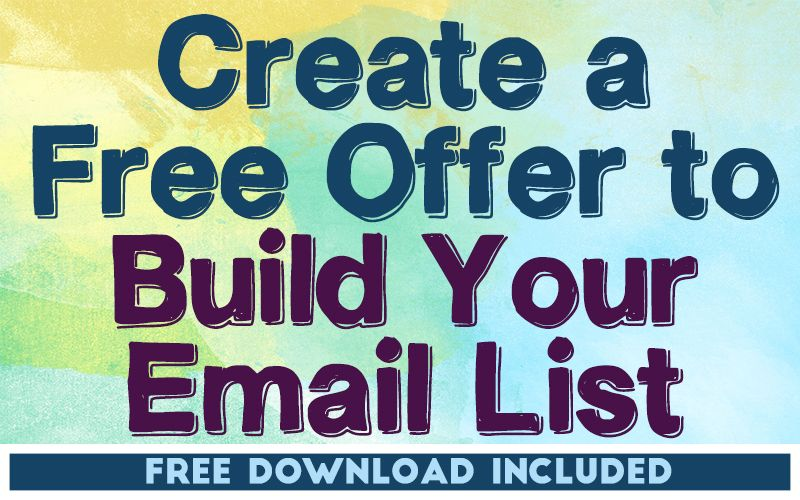Create a Free Offer to Build Your Email List