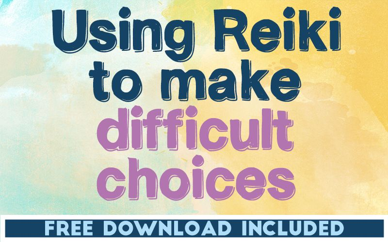 Using Reiki to Make Difficult Choices